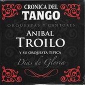 Crónica del Tango: Días de Gloria by Anibal Troilo