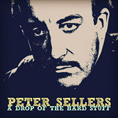 A Drop of the Hard Stuff by Peter Sellers