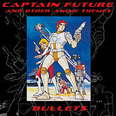 Captain Future and Other Anime Themes by The Bullets