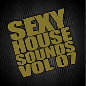 Sexy House Sounds, Vol. 7 by Various Artists