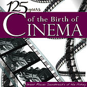 125 Years of the Birth of Cinema. Great Movies Soundtracks of the History by Various Artists