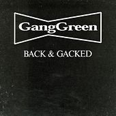 Back & Gacked by Gang Green