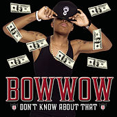 Don't Know About That de Bow Wow