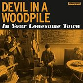 In Your Lonesome Town by Devil In A Woodpile