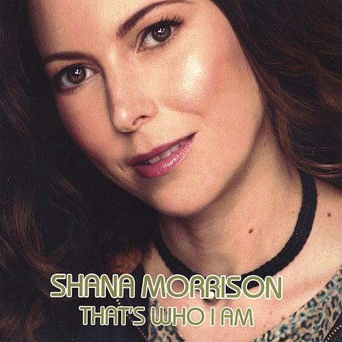 That's Who I Am by Shana Morrison