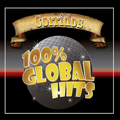 100% Global Hits Corridos by Various Artists