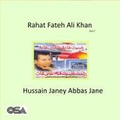 Hussain Janey Abbas Jane by Rahat Fateh Ali Khan