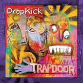 Trapdoor von Dropkick