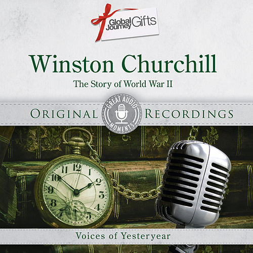 Great Audio Moments, Vol.10: Winston Churchill - The Story of World War II by Winston Churchill