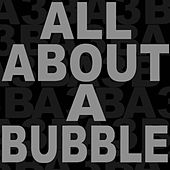 The Life and Times of... by All About a Bubble