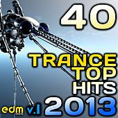 40 Trance Top Hits 2013, Vol. 1 (Best Progressive, Goa, Psychedelic, Acid Techno, Hard House, Rave) by Various Artists