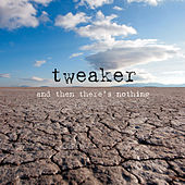 And Then There's Nothing (Deluxe) by Tweaker
