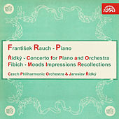 Fibich: Concerto for Piano and Orchestra, Moods, Impressions and Reminiscences by Various Artists