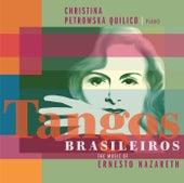 Tangos Brasileiros – The Music of Ernesto Nazareth by Christina Petrowska Quilico