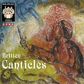 Britten: The Five Canticles - Wigmore Hall Live by Various Artists