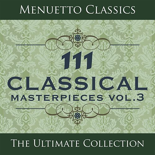 111 Classical Masterpieces, Vol. 3 by Various Artists