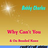 Why Can't You by Bobby Charles