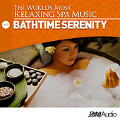 The World's Most Relaxing Spa Music, Vol. 3: Bathtime Serenity by Global Journey