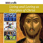 Living and Loving as Disciples of Christ by Various Artists