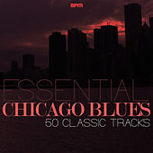 Essential Chicago Blues - 50 Classic Tracks von Various Artists