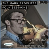 The Mark Radcliffe Folk Sessions: Gordie Mackeeman and His Rhythm Boys de Gordie MacKeeman