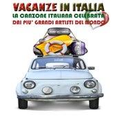Vacanze in Italia: La Canzone Italiana Celebrata Dai Più Grandi Artisti Del Mondo de Various Artists