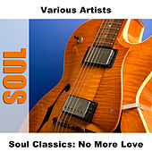 Soul Classics: No More Love by Various Artists