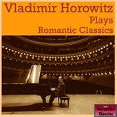 Vladimir Horowitz Plays Romantic Classics by Vladimir Horowitz