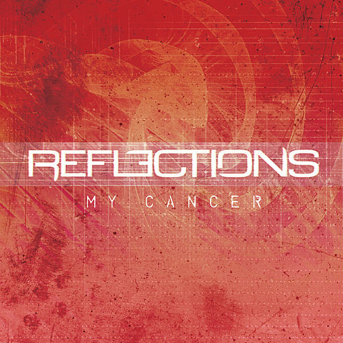 My Cancer by Reflections