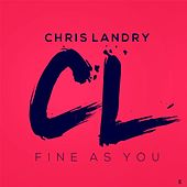 Fine as You by Chris Landry