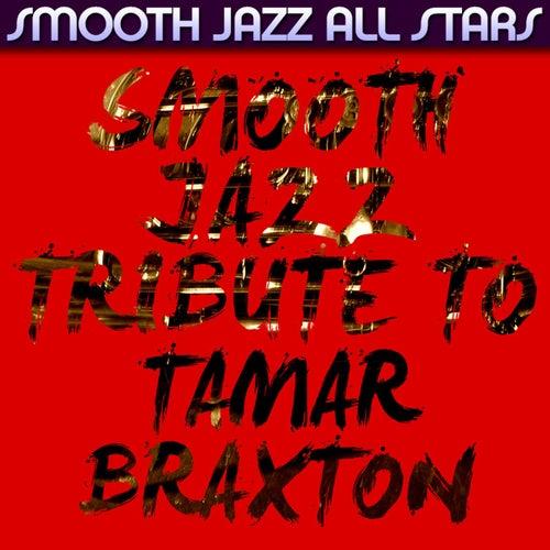Smooth Jazz Tribute to Tamar Braxton by Smooth Jazz Allstars