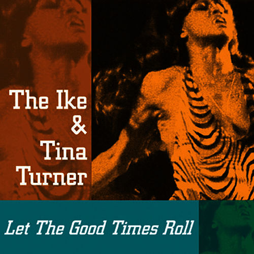 Let The Good Times Roll by Ike and Tina Turner