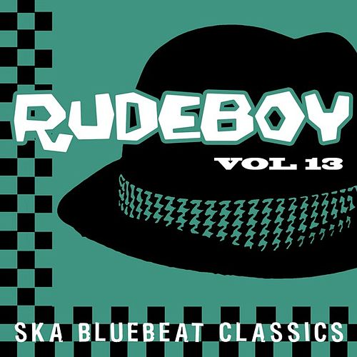 Rudeboy - Ska Bluebeat Classics, Vol. 13 by Various Artists