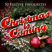 Christmas Is Coming, Vol. 5 (Fifty Festive Fav's) by Various Artists