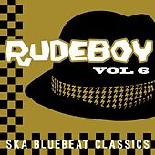 Rudeboy - Ska Bluebeat Classics, Vol. 6 by Various Artists