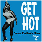 Get Hot – Female Sleazy Rhythm 'N Blues Vol. 4 by Various Artists