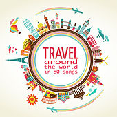 Travel Around the World in 80 Songs by Various Artists