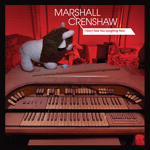 I Don't See You Laughing Now by Marshall Crenshaw