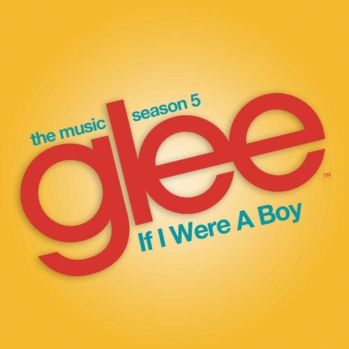 If I Were a Boy (Glee Cast Version) by Glee Cast