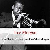 Take Twelve / Expoobident / Here's Lee Morgan by Lee Morgan