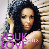 Zouk Love 2013 (30 Hits Zouk) by Various Artists