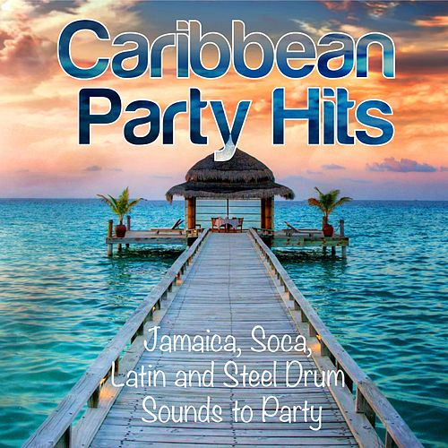 Caribbean Party Hits (Jamaica, Soca, Latin and Steel Drum Sounds to Party) by Various Artists