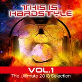 This is Hardstyle, Vol. 1 (The Ultimate 2013 Selection) by Various Artists