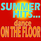 Summer Hits... Dance On the Floor by Various Artists