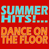 Summer Hits... Dance On the Floor! by Various Artists