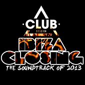 Ibiza Closing - The Soundtrack of 2013 by Various Artists