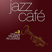 Jazz Café, Vol. 3 (Chillin Trumpet Classics in Lounge) by Various Artists
