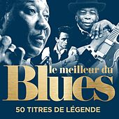 Le meilleur du Blues: 50 titres de légende (Remastered) by Various Artists