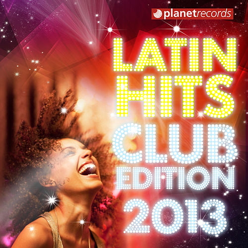 Latin Hits Club Edition 2013 (Kuduro, Salsa, Bachata, Merengue, Reggaeton, Fitness, Mambo, Cubaton, Dembow, Bolero, Cumbia) de Various Artists