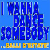 I Wanna Dance Somebody... Balli d'estate! by Various Artists